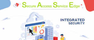 What is Secure Access Service Edge?